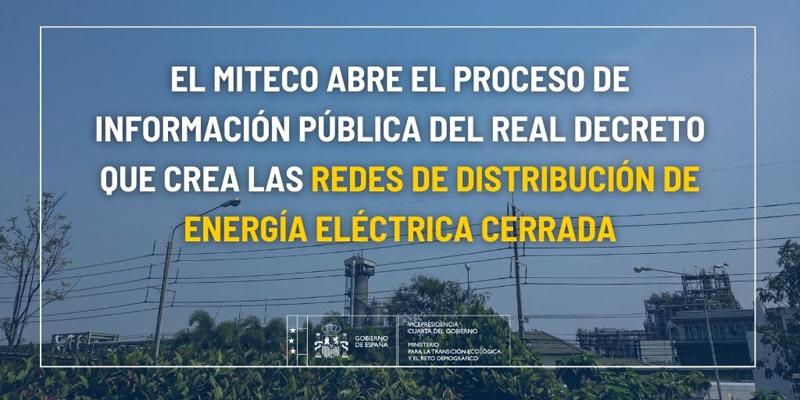Proyecto de Real Decreto por el que se desarrolla el procedimiento y los requisitos que deberán cumplirse para el otorgamiento de la autorización administrativa de las redes de distribución de energía eléctrica cerrada