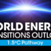'World Energy Transitions Outlook: 1.5°C Pathway'